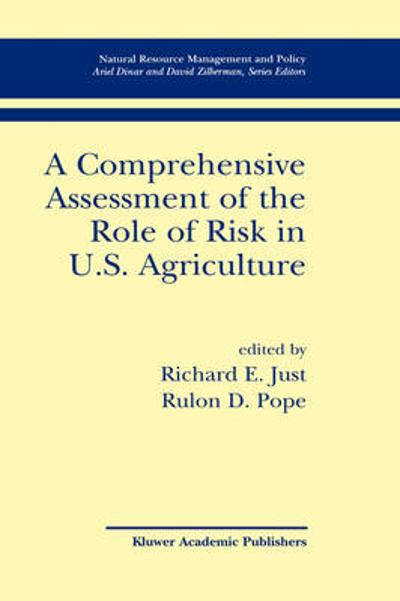 A Comprehensive Assessment of the Role of Risk in U.S. Agriculture - Richard E. Just