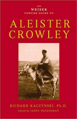 The Weiser Concise Guide to Aleister Crowley - Richard Kaczynski