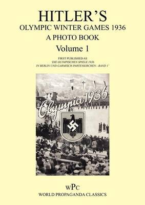 Hitler's Olympic Winter Games 1936 - A Photo Book - Volume 1 / First Published as 'Die Olympischen Spiele 1936 - In Berlin Und Garmisch-Partenkirchen - Band 1' - Joachim von Halasz