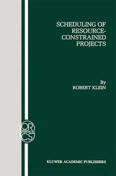 Scheduling of Resource-Constrained Projects - Robert Klein