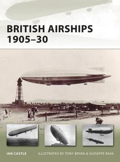 British Airships 1905-30 - Ian Castle