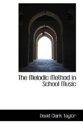 The Melodic Method in School Music - David Clark Taylor