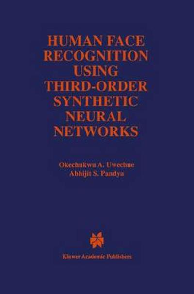 Human Face Recognition Using Third-Order Synthetic Neural Networks - Okechukwu A. Uwechue