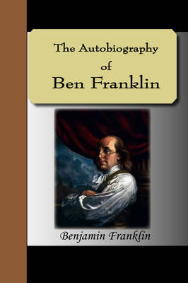 The Autobiography of Ben Franklin - Benjamin, Franklin