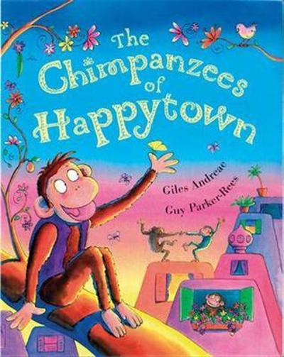 The Chimpanzees of Happy Town - Giles Andreae