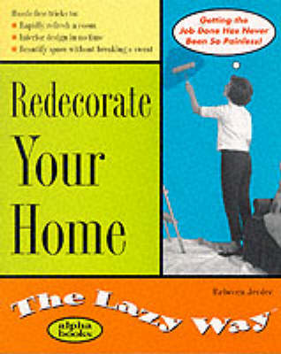 Redecorate Your Home the Lazy Way - Rebecca Jerdee