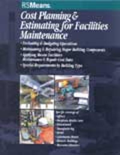 Cost Planning and Estimating for Facilities Maintenance - RSMeans