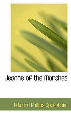 Jeanne of the Marshes - Edward Phillips Oppenheim