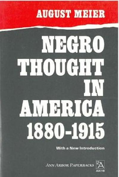 Negro Thought in America, 1880-1915 - August Meier