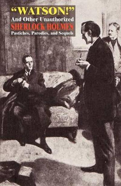 Watson! and Other Unauthorized Sherlock Holmes Pastiches, Parodies, and Sequels - Captain Dingle