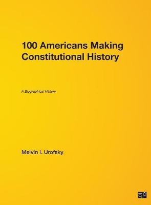 100 Americans Making Constitutional History - Melvin I. Urofsky