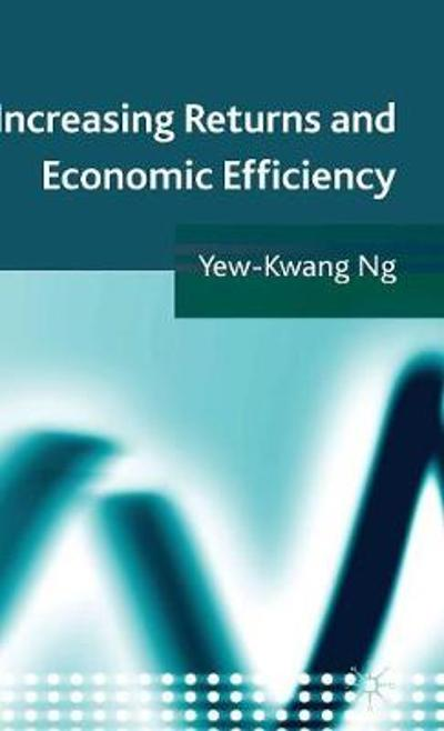 Increasing Returns and Economic Efficiency - Yew-Kwang Ng