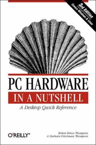 PC Hardware in a Nutshell - Robert Bruce Thompson