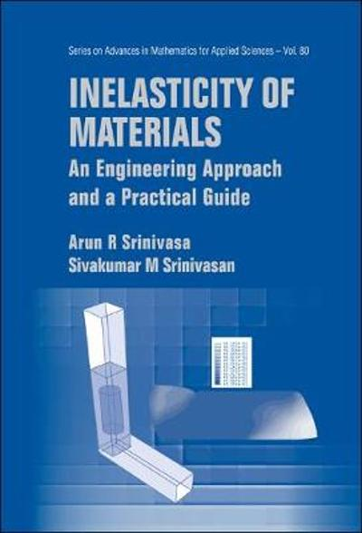 Inelasticity Of Materials: An Engineering Approach And A Practical Guide - Arun R Srinivasa