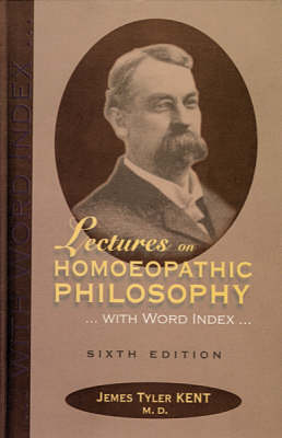 Lectures on Homoeopathic Philosophy - James Tyler Kent