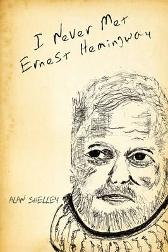 I Never Met Ernest Hemingway - Alan Shelley