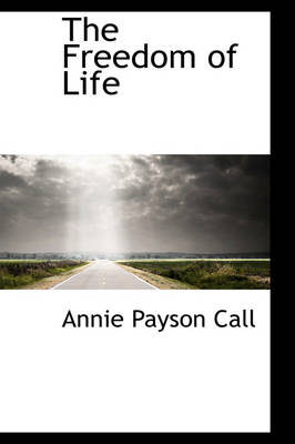 The Freedom of Life - Annie Payson Call