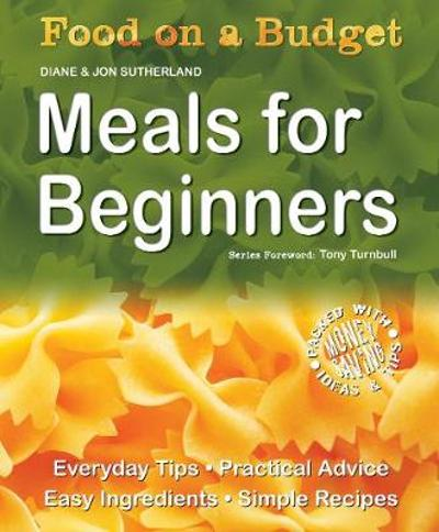 Food on a Budget: Meals For Beginners - Diane Sutherland