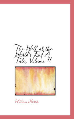 The Well at the World's End A Tale, Volume II - William Morris
