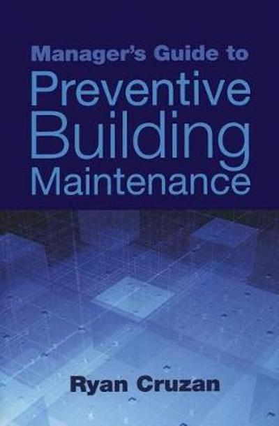 Manager's Guide to Preventive Building Maintenance - Ryan Cruzan