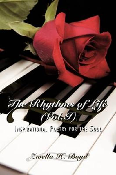 The Rhythms of Life (Vol.I) - Zwella H. Boyd