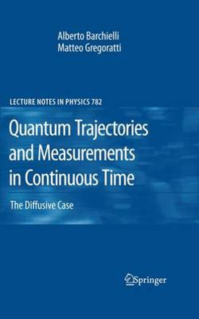 Quantum Trajectories and Measurements in Continuous Time - Alberto Barchielli