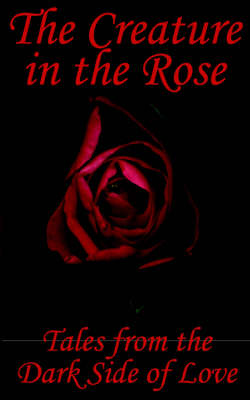 The Creature in the Rose - Bryan Hemming