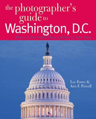 The Photographer's Guide to Washington, D.C. - Lee Foster