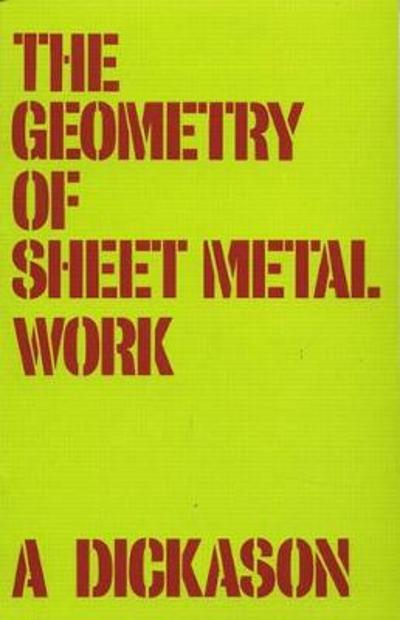 The Geometry of Sheet Metal Work - A. Dickason