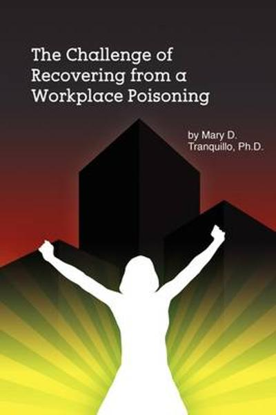 The Challenge of Recovering from a Workplace Poisoning - Mary Tranquillo