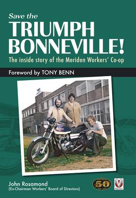 Save the Triumph Bonneville! - The Inside Story of the Meriden Workers' Co-op - John Rosamond