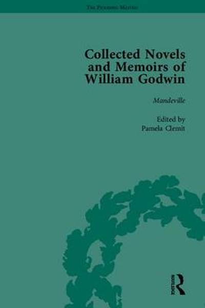 The Collected Novels and Memoirs of William Godwin - Mark Philp