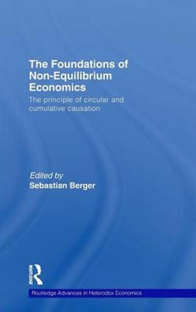 The Foundations of Non-Equilibrium Economics - Sebastian Berger