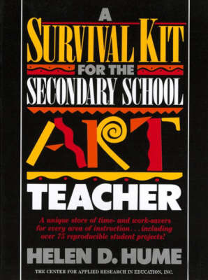 A Survival Kit for the Secondary School Art Teacher - Helen D. Hume