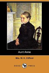 Aunt Anne (Dodo Press) - Mrs W K Clifford