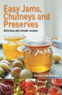 Easy Jams, Chutneys and Preserves - John Harrison