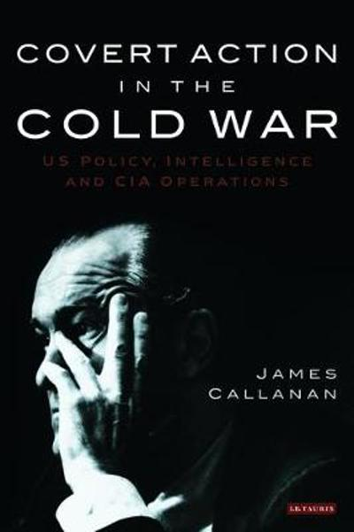 Covert Action in the Cold War - James Callanan