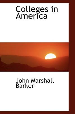 Colleges in America - John Marshall Barker