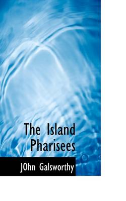 The Island Pharisees - John Galsworthy