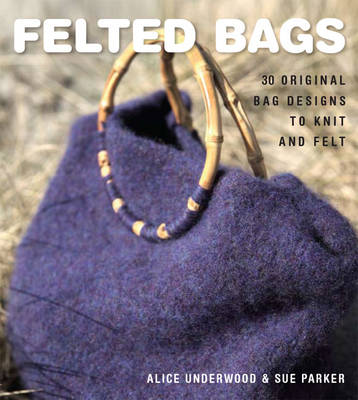 Felted Bags - Alice Underwood
