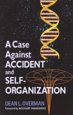 A Case Against Accident and Self-Organization - Dean L. Overman