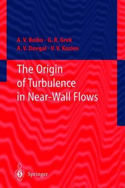 The Origin of Turbulence in Near-Wall Flows - A.V. Boiko