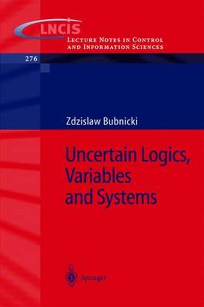 Uncertain Logics, Variables and Systems - Z. Bubnicki