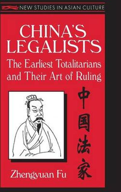 China's Legalists: The Early Totalitarians - Zhengyuan Fu
