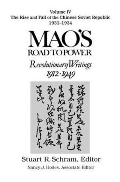Mao's Road to Power: Revolutionary Writings, 1912-49: v. 4: The Rise and Fall of the Chinese Soviet Republic, 1931-34 - Zedong Mao