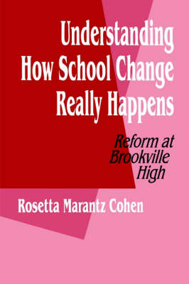 Understanding How School Change Really Happens - Rosetta Marantz Cohen