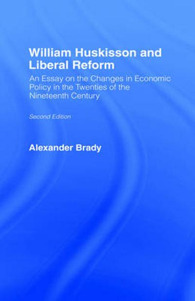 William Huskisson and Liberal Reform - Alexander Brady