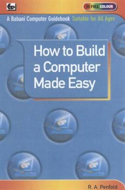 How to Build a Computer Made Easy - R. A. Penfold