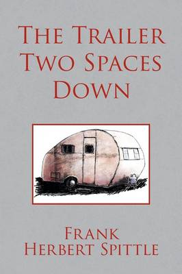 The Trailer Two Spaces Down - Frank Herbert Spittle