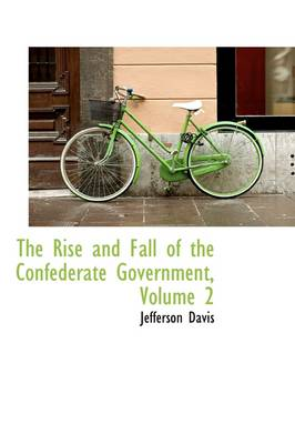 The Rise and Fall of the Confederate Government, Volume 2 - Jefferson Davis